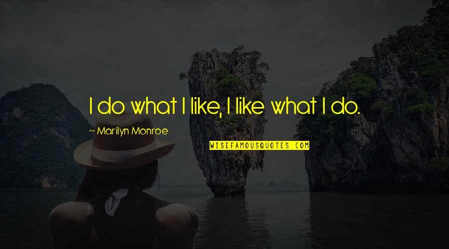 Life For Bbm Quotes By Marilyn Monroe: I do what I like, I like what