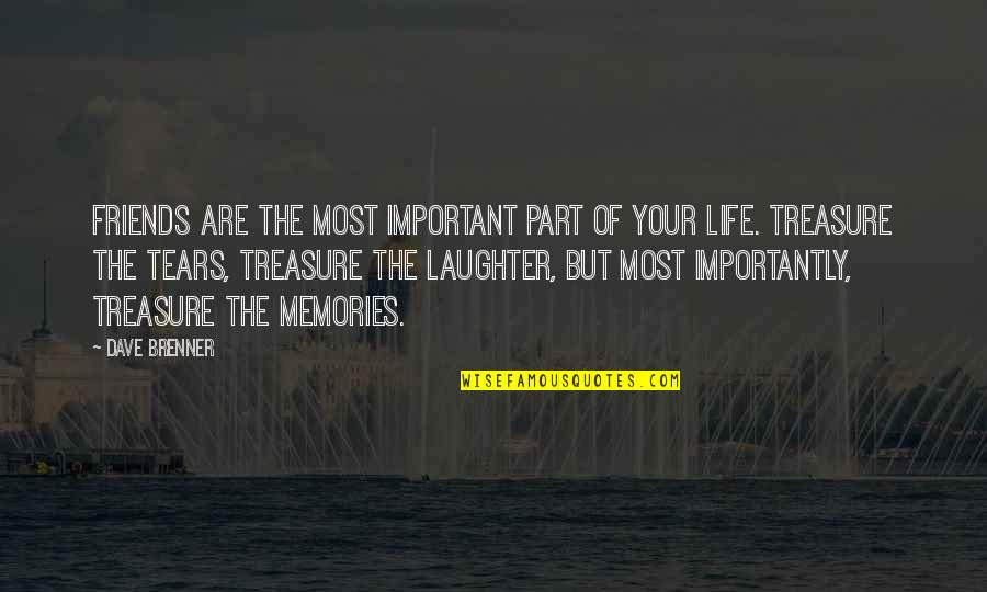 Life Friends And Memories Quotes By Dave Brenner: Friends are the most important part of your