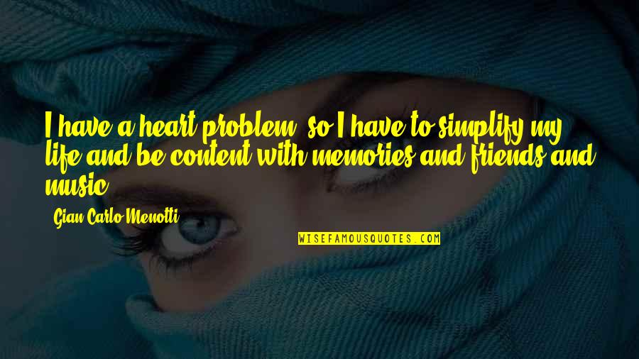 Life Friends And Memories Quotes By Gian Carlo Menotti: I have a heart problem, so I have