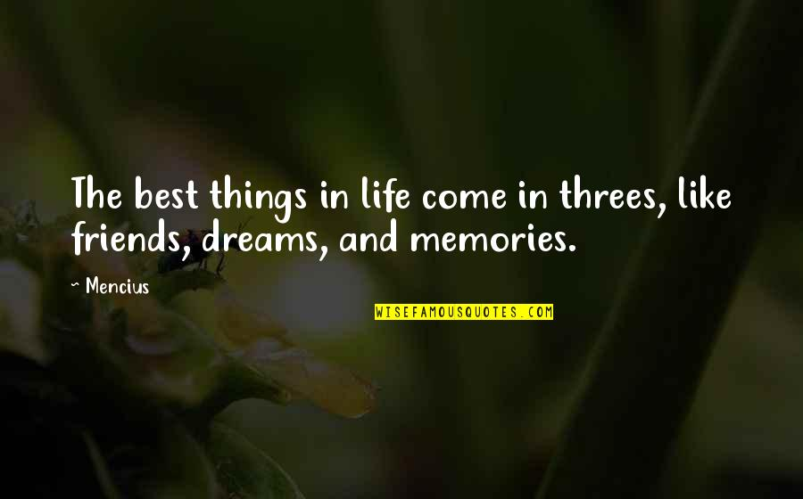 Life Friends And Memories Quotes By Mencius: The best things in life come in threes,