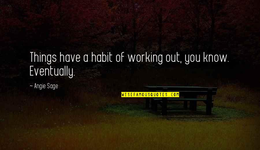Life From Country Singers Quotes By Angie Sage: Things have a habit of working out, you
