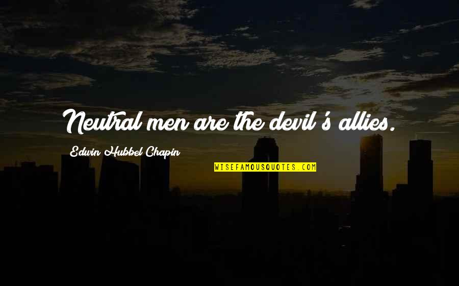 Life From Country Singers Quotes By Edwin Hubbel Chapin: Neutral men are the devil's allies.
