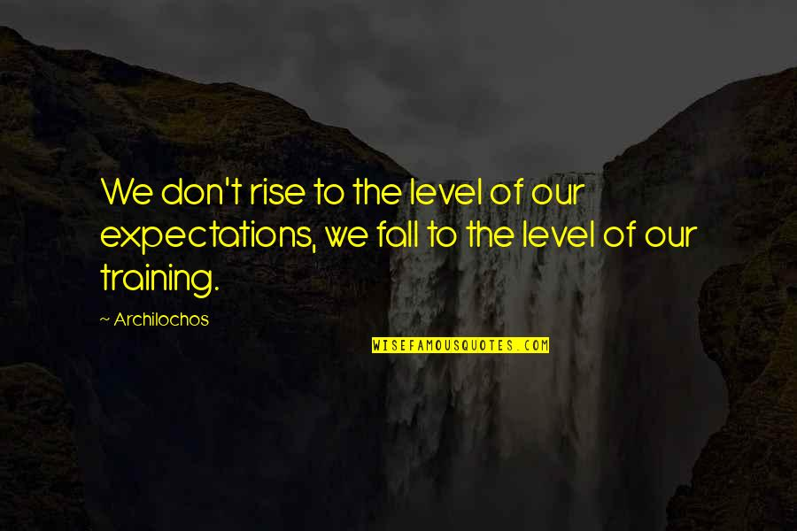 Life From Sports Figures Quotes By Archilochos: We don't rise to the level of our