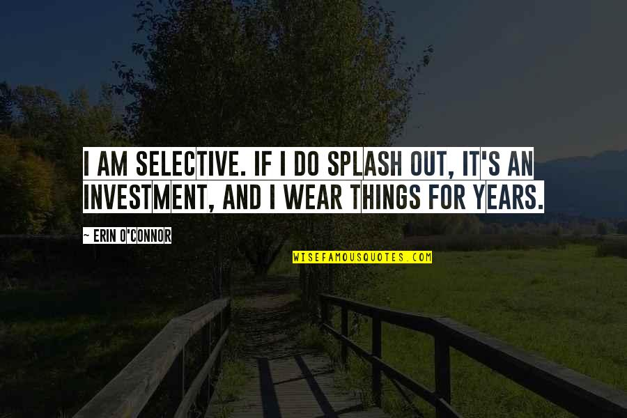 Life From Sports Figures Quotes By Erin O'Connor: I am selective. If I do splash out,