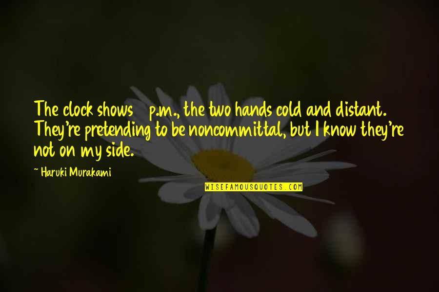 Life From Sports Figures Quotes By Haruki Murakami: The clock shows 3 p.m., the two hands