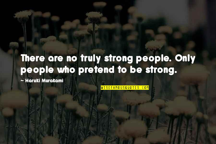 Life From Sports Figures Quotes By Haruki Murakami: There are no truly strong people. Only people