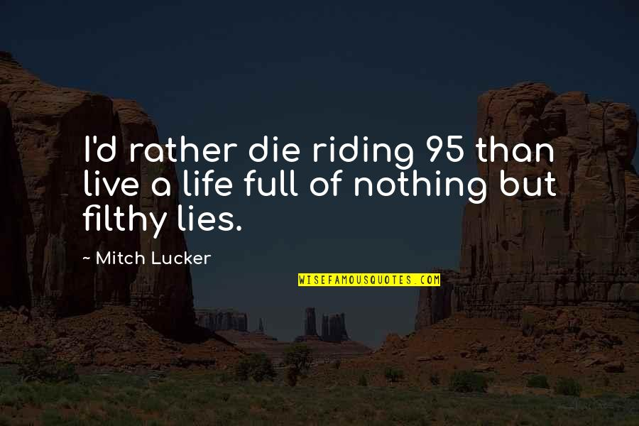 Life Full Lies Quotes By Mitch Lucker: I'd rather die riding 95 than live a