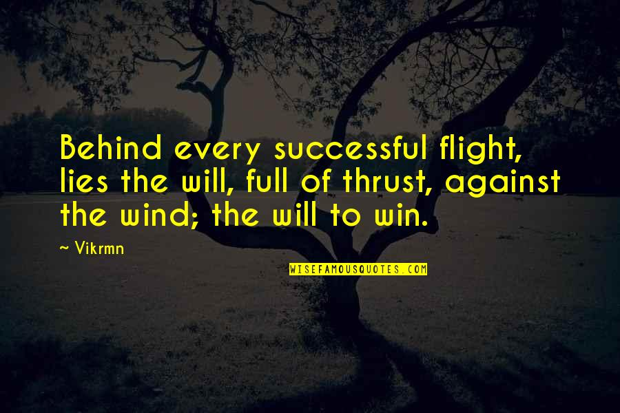 Life Full Lies Quotes By Vikrmn: Behind every successful flight, lies the will, full