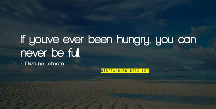 Life Full Of Attitude Quotes By Dwayne Johnson: If you've ever been hungry, you can never