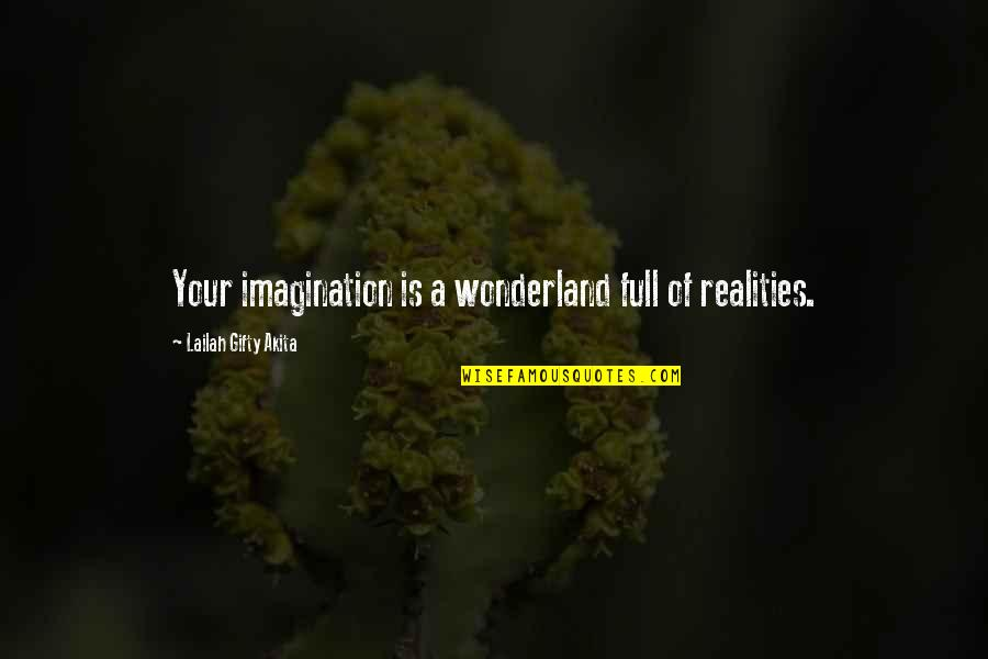 Life Full Of Attitude Quotes By Lailah Gifty Akita: Your imagination is a wonderland full of realities.