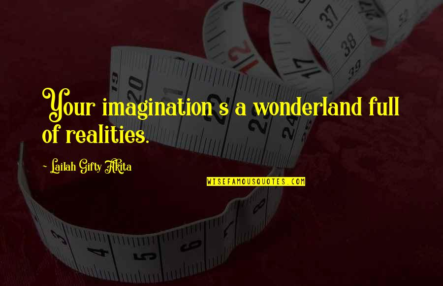 Life Full Of Attitude Quotes By Lailah Gifty Akita: Your imagination s a wonderland full of realities.