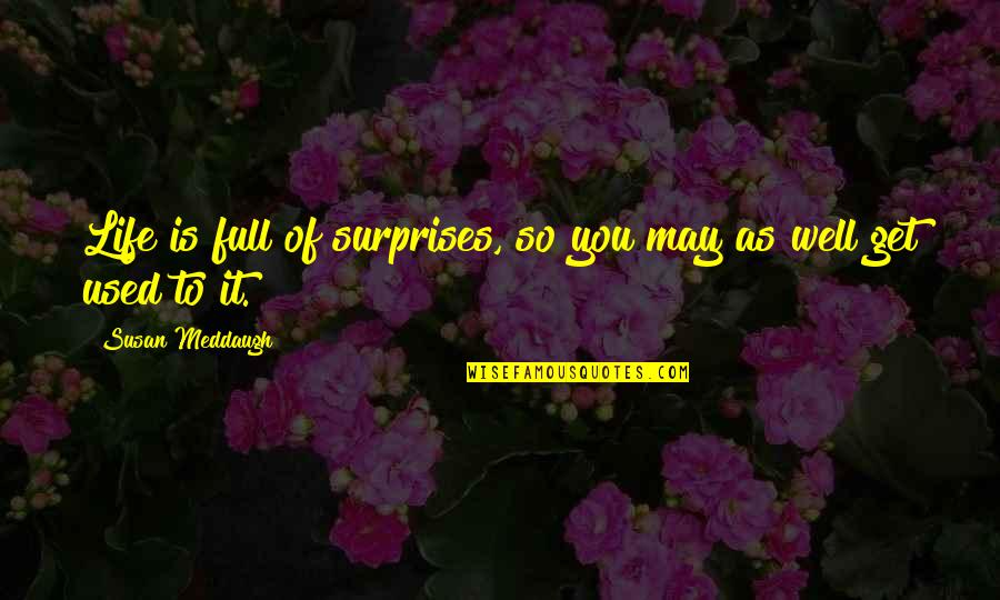Life Full Of Attitude Quotes By Susan Meddaugh: Life is full of surprises, so you may