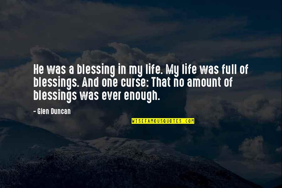 Life Full Of Blessings Quotes By Glen Duncan: He was a blessing in my life. My