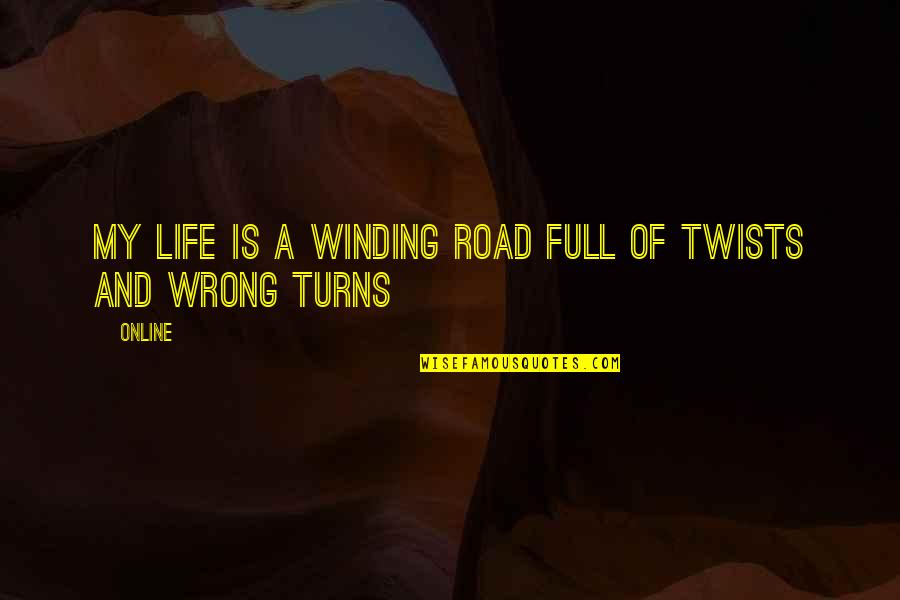 Life Full Twists Turns Quotes By ONLINE: my life is a winding road full of