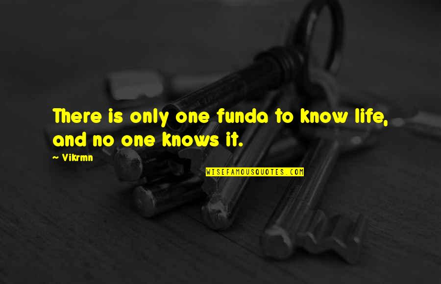 Life Funda Quotes By Vikrmn: There is only one funda to know life,