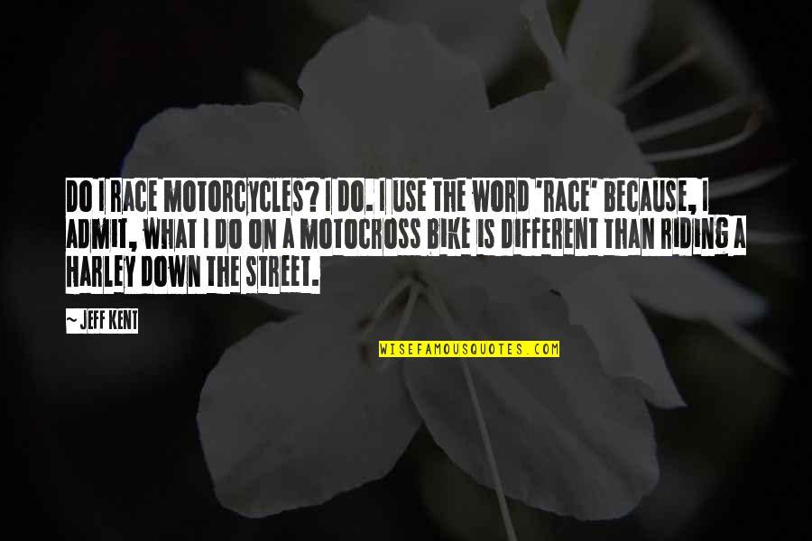 Life Fuzzy Quotes By Jeff Kent: Do I race motorcycles? I do. I use