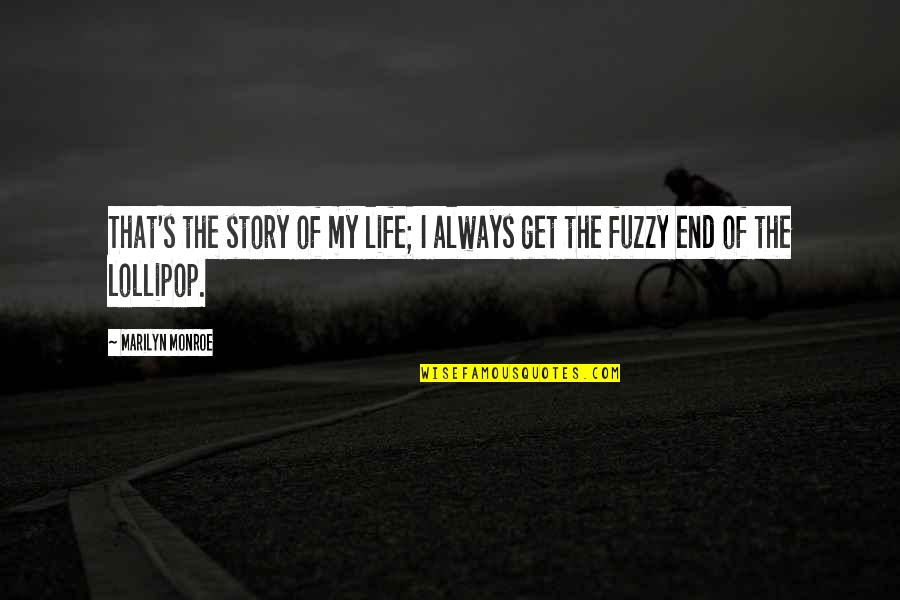 Life Fuzzy Quotes By Marilyn Monroe: That's the story of my life; I always
