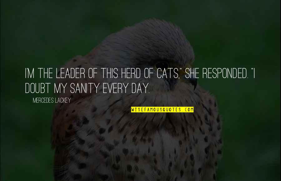 """Life Fuzzy Quotes By Mercedes Lackey: I'm the leader of this herd of cats,"""""""