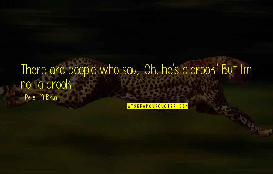 Life Fuzzy Quotes By Peter M. Brant: There are people who say, 'Oh, he's a