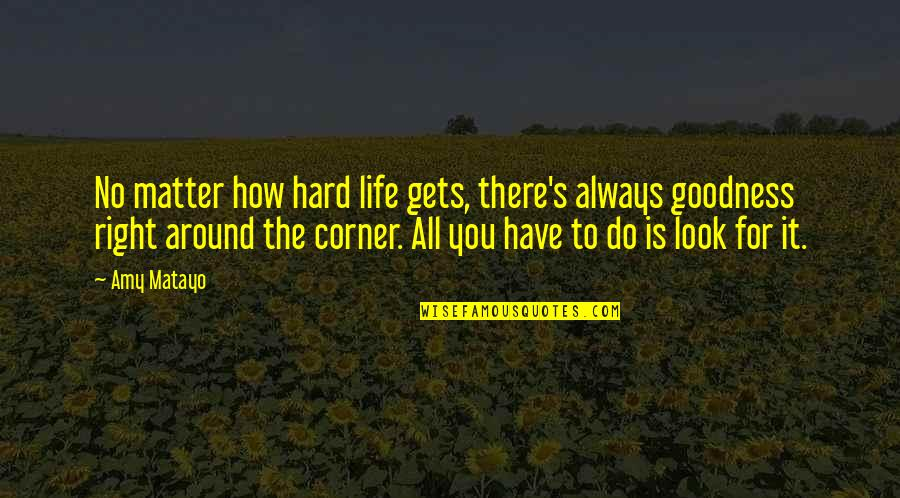 Life Gets Too Hard Quotes By Amy Matayo: No matter how hard life gets, there's always