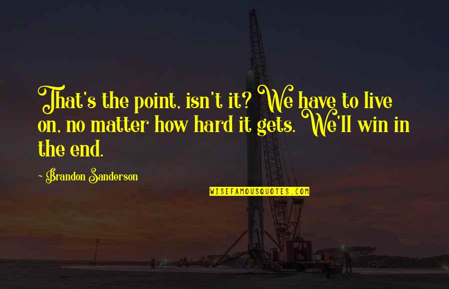 Life Gets Too Hard Quotes By Brandon Sanderson: That's the point, isn't it? We have to