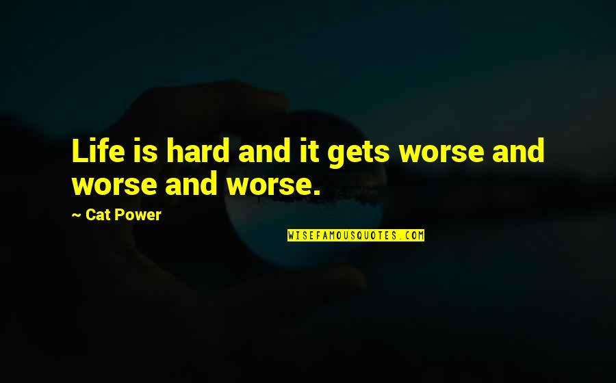 Life Gets Too Hard Quotes By Cat Power: Life is hard and it gets worse and