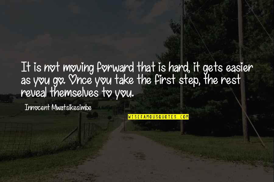 Life Gets Too Hard Quotes By Innocent Mwatsikesimbe: It is not moving forward that is hard,