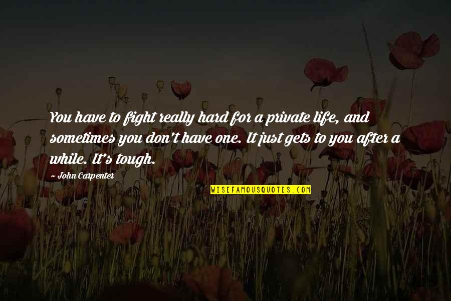 Life Gets Too Hard Quotes By John Carpenter: You have to fight really hard for a