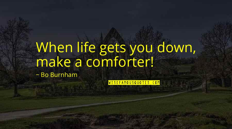 Life Gets You Down Quotes By Bo Burnham: When life gets you down, make a comforter!
