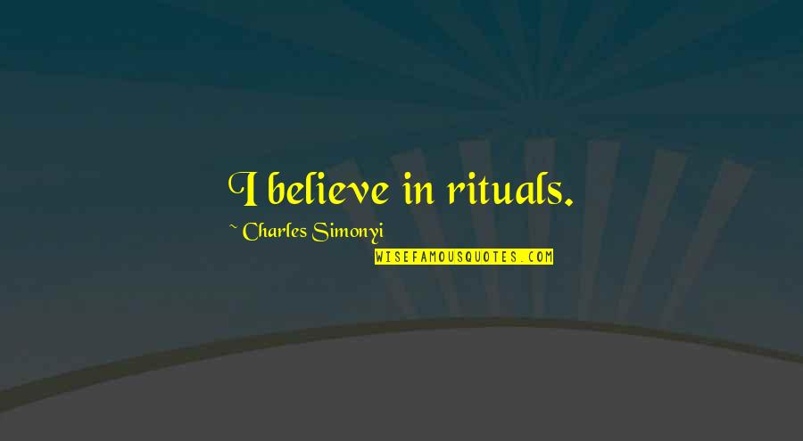 Life Gets You Down Quotes By Charles Simonyi: I believe in rituals.
