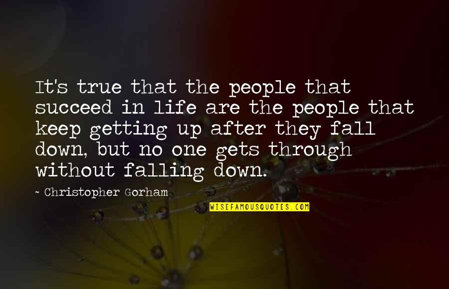 Life Gets You Down Quotes By Christopher Gorham: It's true that the people that succeed in