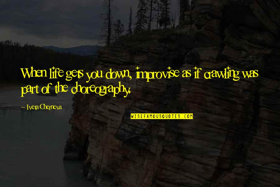 Life Gets You Down Quotes By Iveta Cherneva: When life gets you down, improvise as if