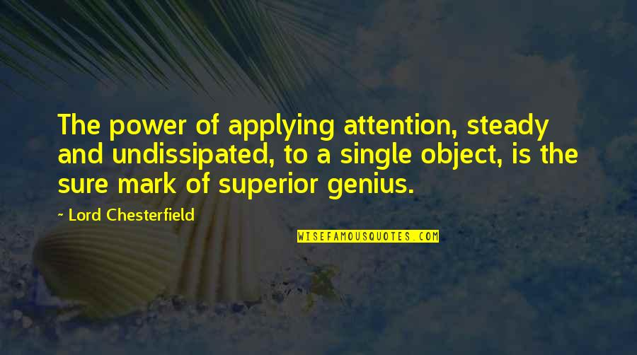 Life Gets You Down Quotes By Lord Chesterfield: The power of applying attention, steady and undissipated,