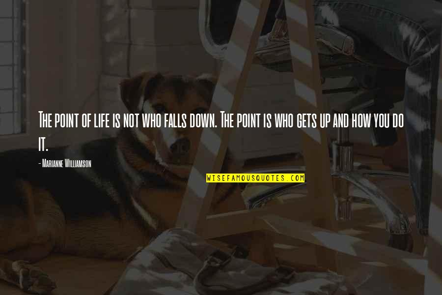 Life Gets You Down Quotes By Marianne Williamson: The point of life is not who falls