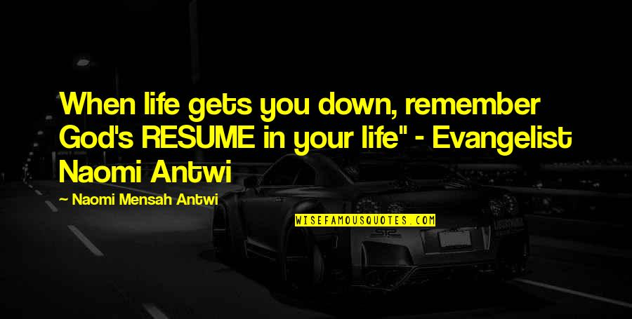 Life Gets You Down Quotes By Naomi Mensah Antwi: When life gets you down, remember God's RESUME