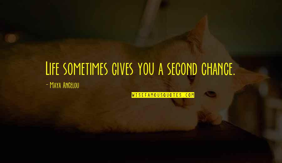Life Gives Second Chance Quotes By Maya Angelou: Life sometimes gives you a second chance.