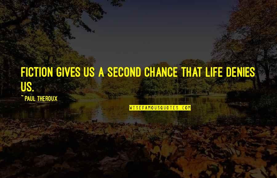 Life Gives Second Chance Quotes By Paul Theroux: Fiction gives us a second chance that life