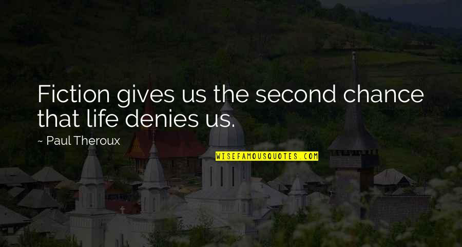 Life Gives Second Chance Quotes By Paul Theroux: Fiction gives us the second chance that life