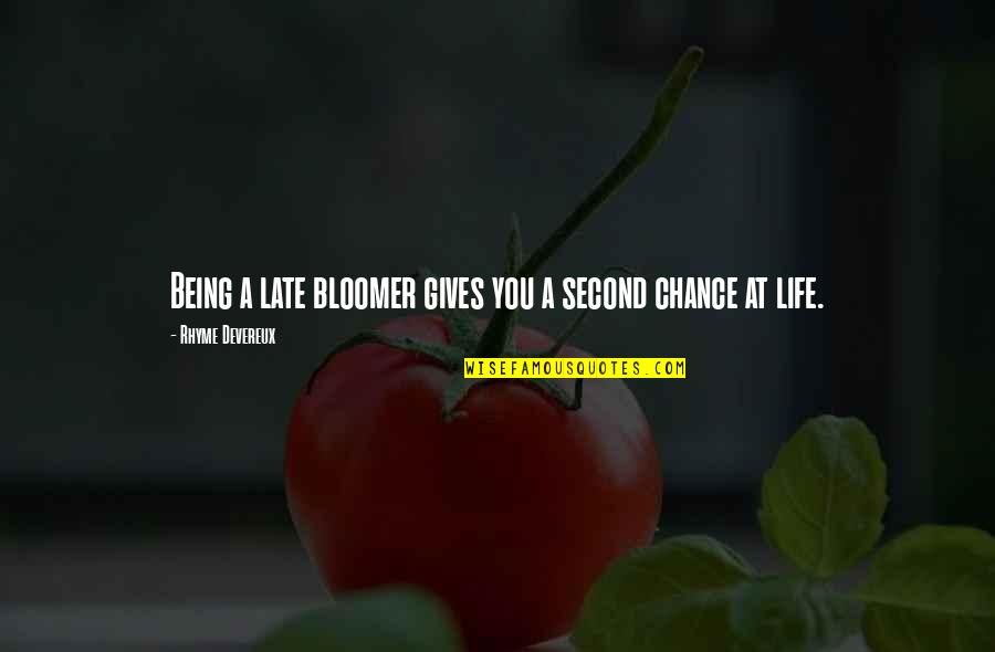 Life Gives Second Chance Quotes By Rhyme Devereux: Being a late bloomer gives you a second
