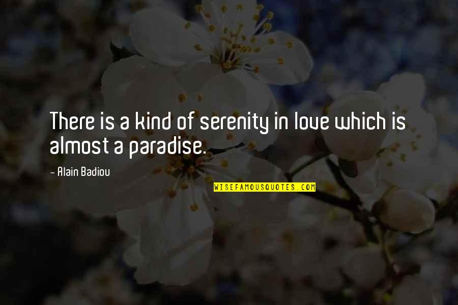 Life Going On After A Break Up Quotes By Alain Badiou: There is a kind of serenity in love