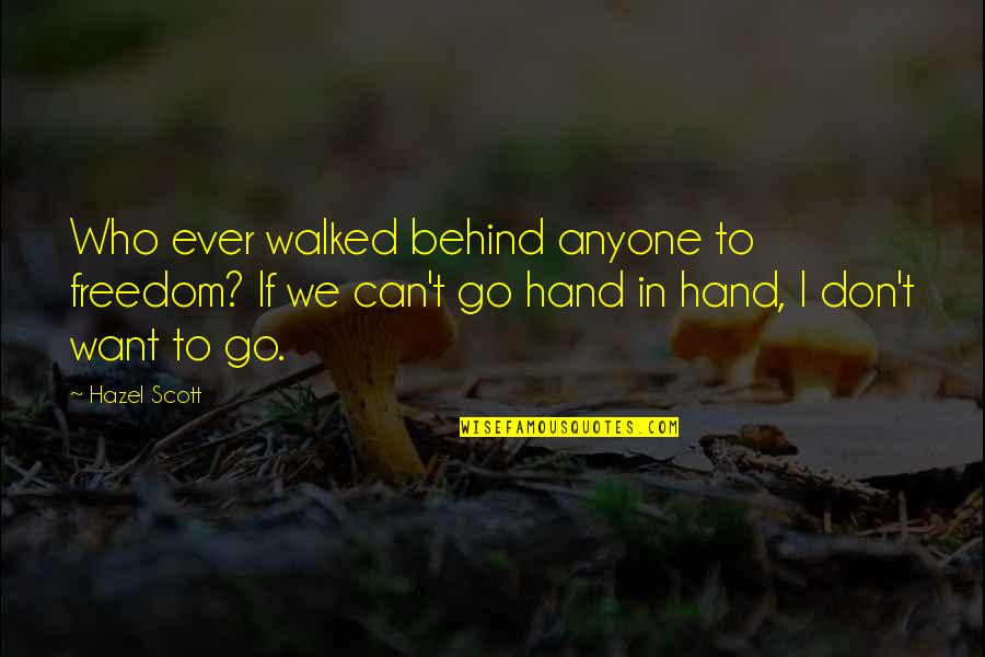 Life Going On After A Break Up Quotes By Hazel Scott: Who ever walked behind anyone to freedom? If