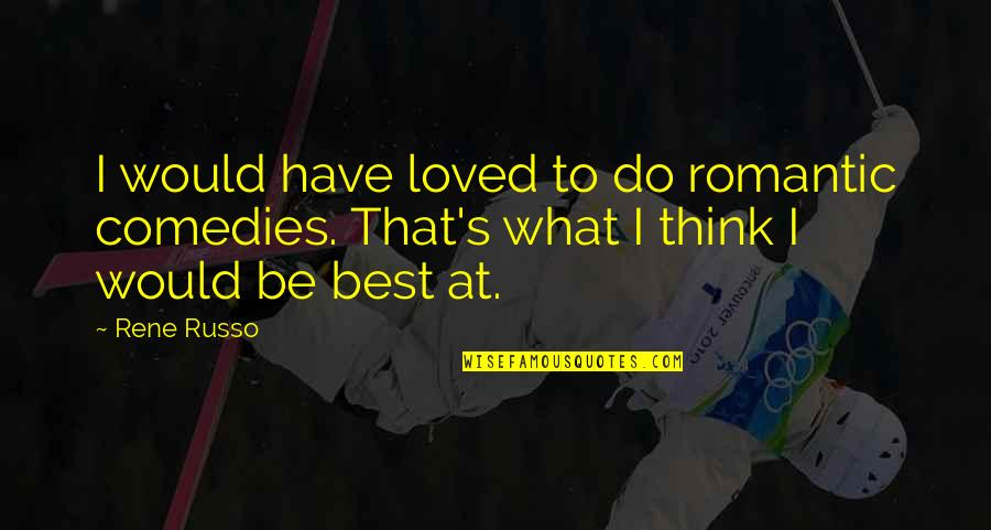 Life Going On After A Break Up Quotes By Rene Russo: I would have loved to do romantic comedies.