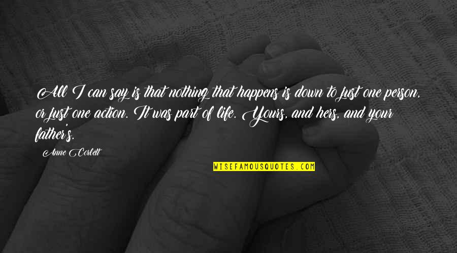 Life Happens Quotes By Anne Corlett: All I can say is that nothing that