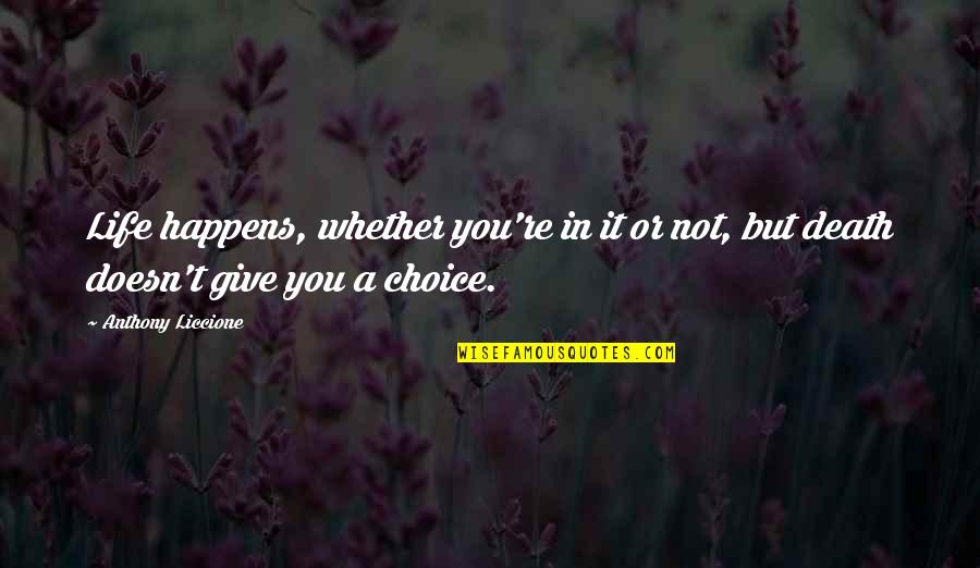 Life Happens Quotes By Anthony Liccione: Life happens, whether you're in it or not,