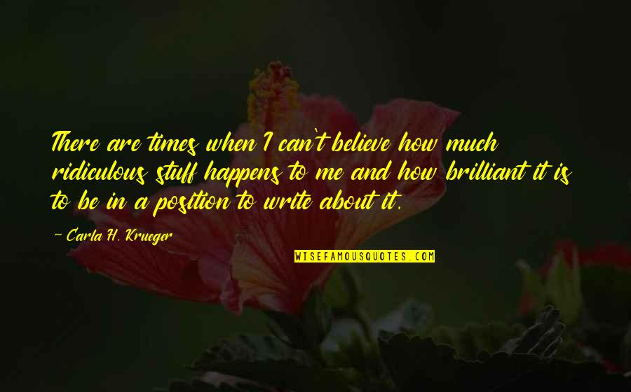 Life Happens Quotes By Carla H. Krueger: There are times when I can't believe how