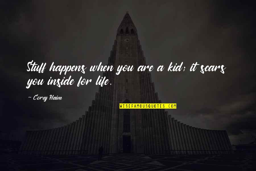 Life Happens Quotes By Corey Haim: Stuff happens when you are a kid; it
