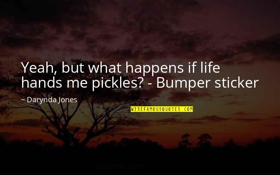 Life Happens Quotes By Darynda Jones: Yeah, but what happens if life hands me