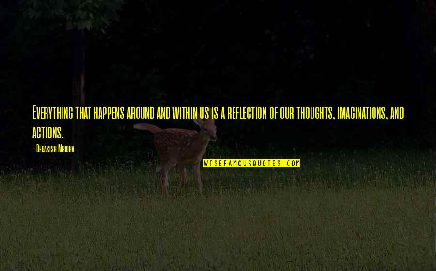 Life Happens Quotes By Debasish Mridha: Everything that happens around and within us is