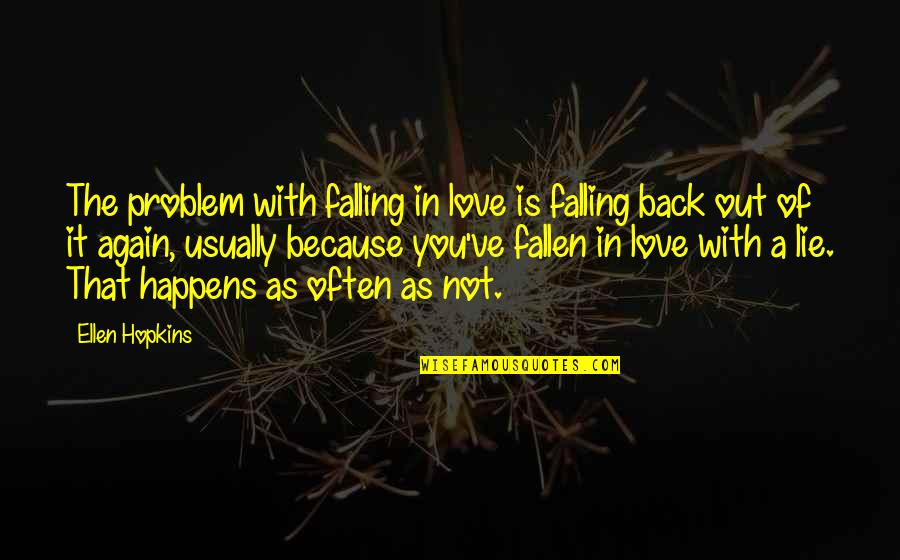 Life Happens Quotes By Ellen Hopkins: The problem with falling in love is falling