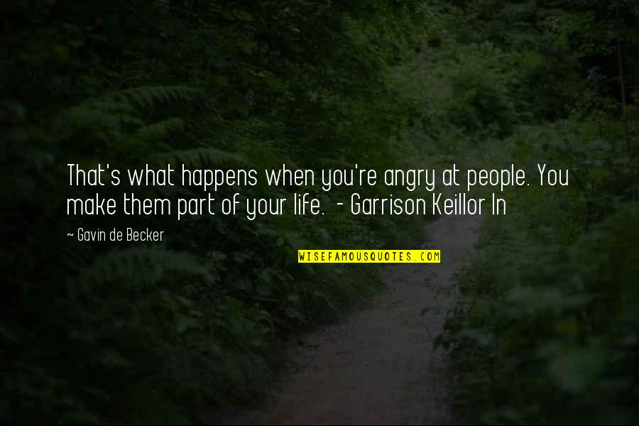 Life Happens Quotes By Gavin De Becker: That's what happens when you're angry at people.